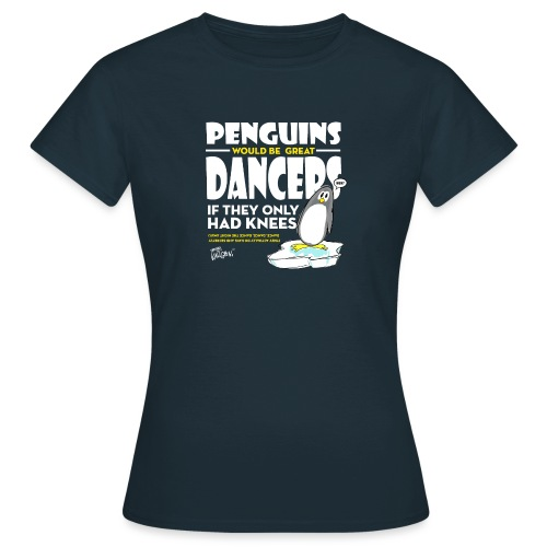 Penguins would be great dancers - T-shirt dam