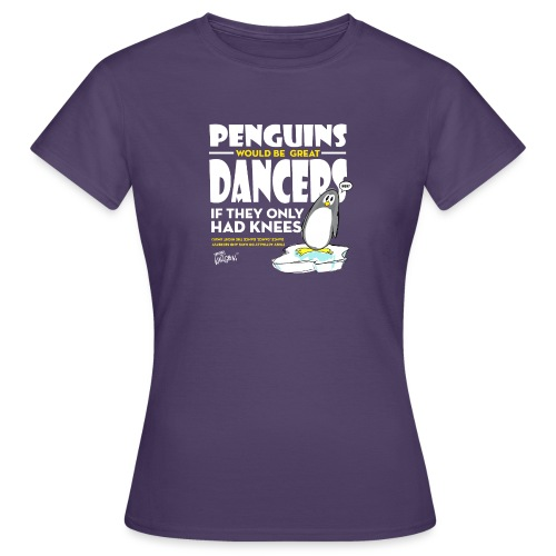 Penguins would be great dancers - T-shirt dam