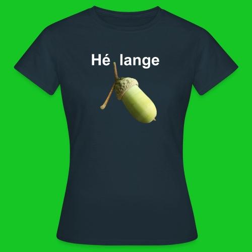 Hé lange - Vrouwen T-shirt