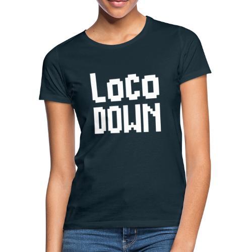 loco down lockdown satira motivazionale - Maglietta da donna