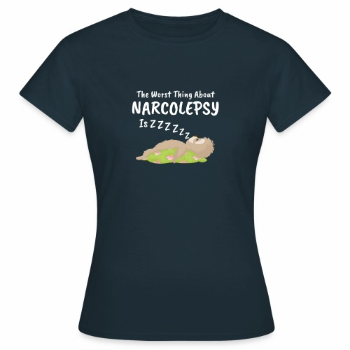 Sloth Narcolepsy Worst thing about Nacolrpdy ZZZ - Women's T-Shirt