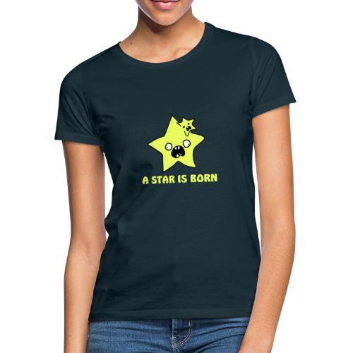a star is born - Frauen T-Shirt