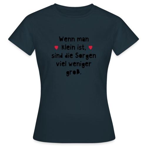 Wenn man klein ist sind die Sorgen viel weniger gr - Frauen T-Shirt