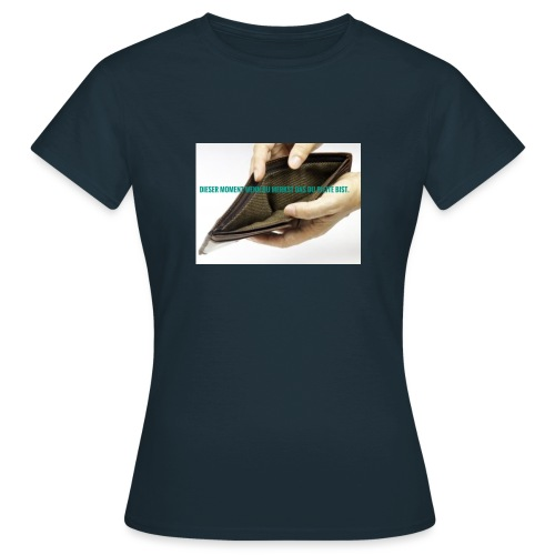 Dieser Moment - Frauen T-Shirt