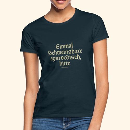 lustiges Sprüche T-Shirt Schweinshaxe ayurvedisch - Frauen T-Shirt