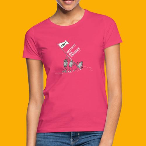 Dat Robot: Destroy War Dark - Vrouwen T-shirt