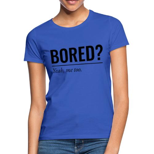 Bored - Frauen T-Shirt