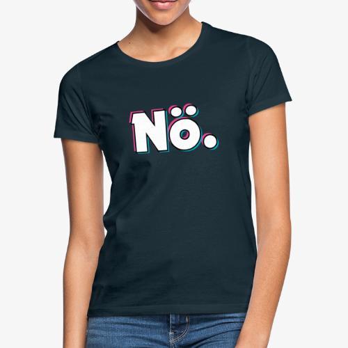 Einfach mal Nö. - Frauen T-Shirt