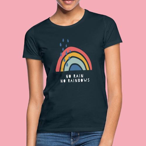 No Rain no Rainbows - Frauen T-Shirt