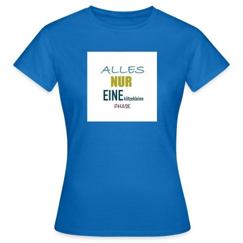 Mutti-Mutmacher: ALLES NUR EINE klitzekleine PHASE - Frauen T-Shirt