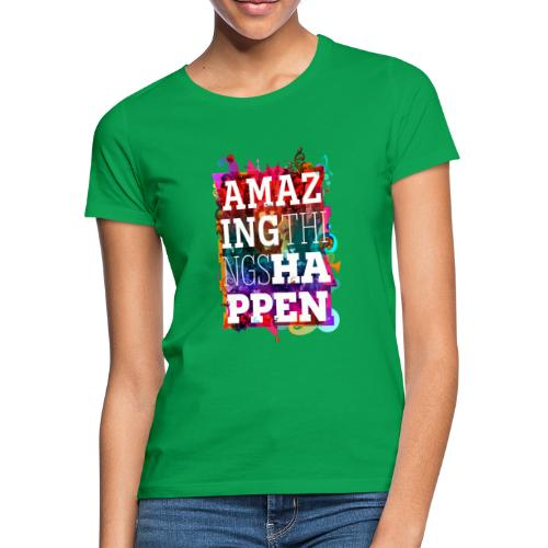 Amazing Things Happen - Women's T-Shirt