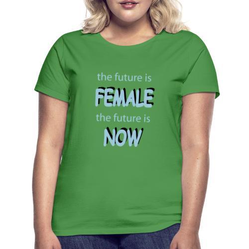 Future Female Now - Frauen T-Shirt