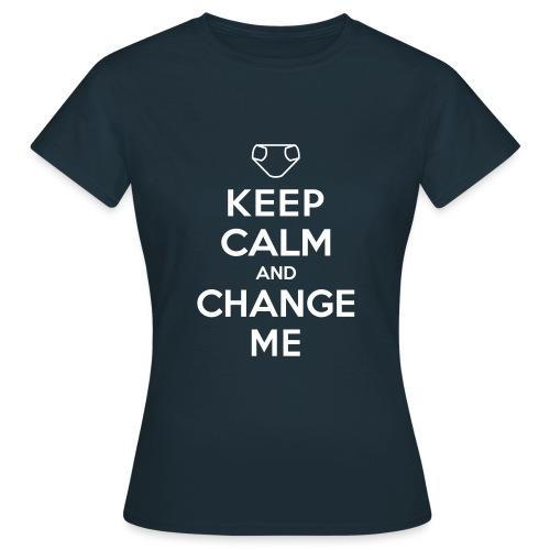 Keep Calm and Change Me - Frauen T-Shirt