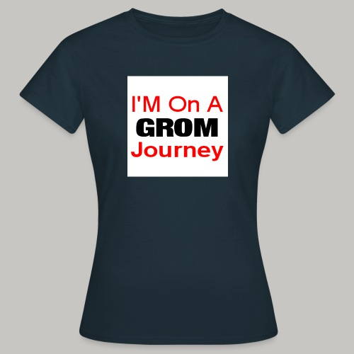 i am on a grom journey - Women's T-Shirt