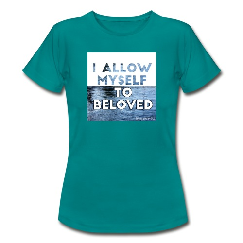 I Allow Myself To Beloved - Naisten t-paita