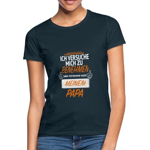 Ich komme nach meinem Papa - Frauen T-Shirt
