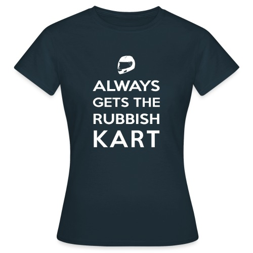 I Always Get the Rubbish Kart - Women's T-Shirt