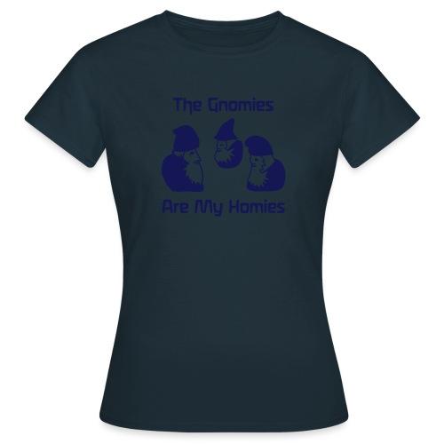 The Gnomies Are My Homies - Frauen T-Shirt