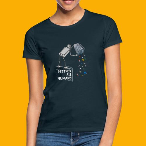 Dat Robot: Destruction By Pollution Dark - Vrouwen T-shirt