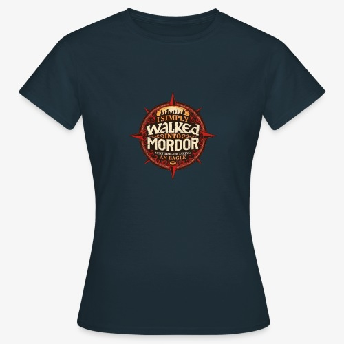 I just went into Mordor - Women's T-Shirt