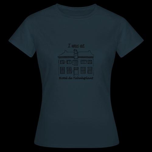 I was at Hotel de Tabaksplant ZWART - Vrouwen T-shirt