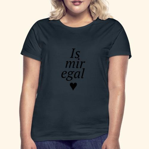 Is mir egal - Frauen T-Shirt