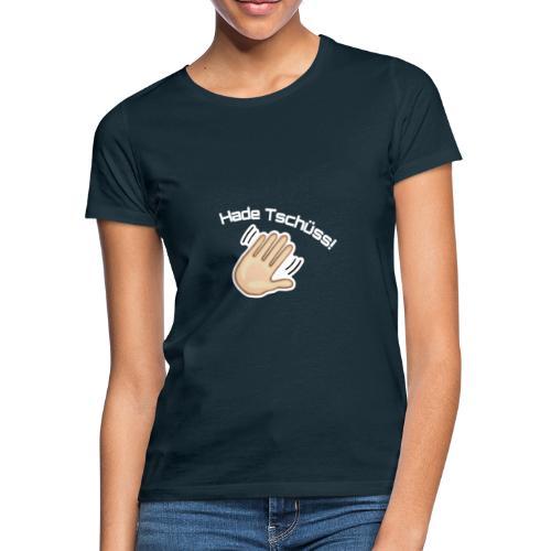 Hade Tschüss! - Frauen T-Shirt