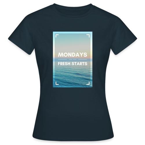 Start in die Woche - Frauen T-Shirt