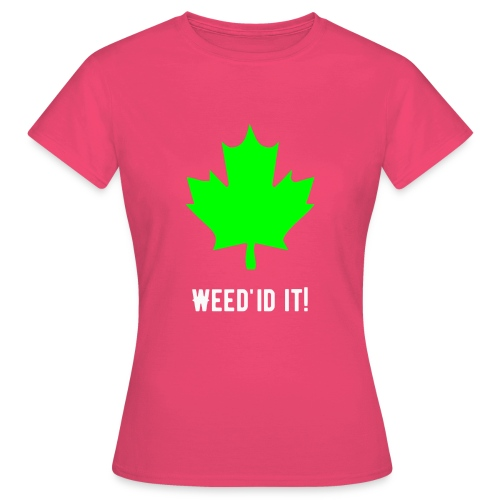 Weed'id it! - Women's T-Shirt