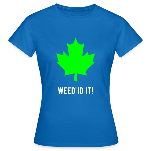 Weed'id it! - Women's T-Shirt