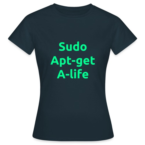 sudo apt get a life green png - Women's T-Shirt