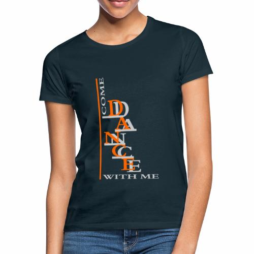 Come Dance With Me - Women's T-Shirt