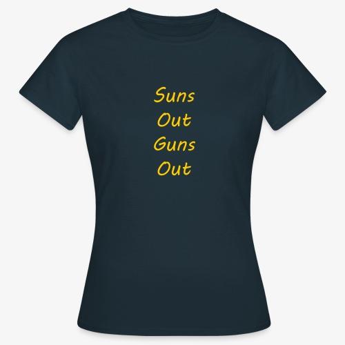 Suns Out Guns Out - Women's T-Shirt