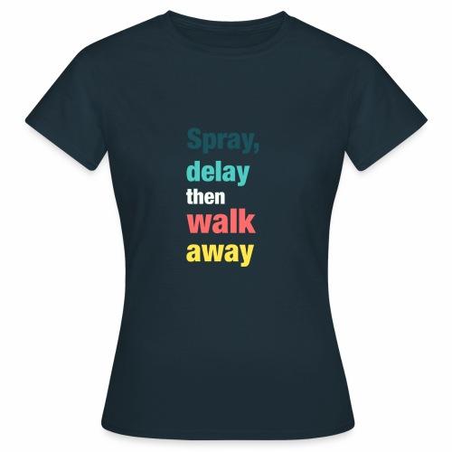 Spray delay then walk away - Women's T-Shirt