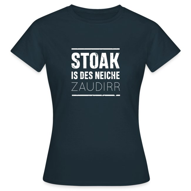 Stoak is des neiche zaudirr - Frauen T-Shirt