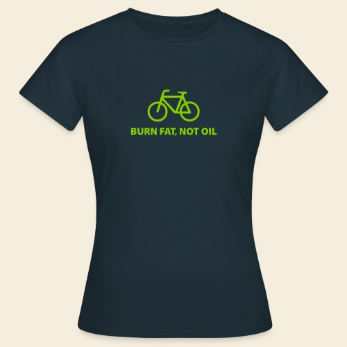 Burn fat, not oil - Frauen T-Shirt