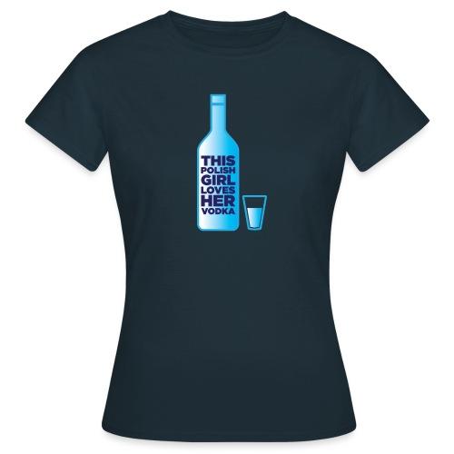 Girl loves Vodka - Frauen T-Shirt
