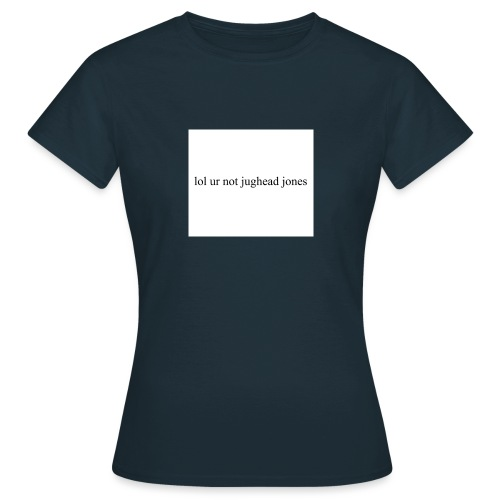 lol u r not hoodie - Women's T-Shirt