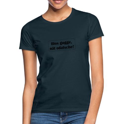 Shirt mit Pfälzer Spruch Blos gugge - Frauen T-Shirt