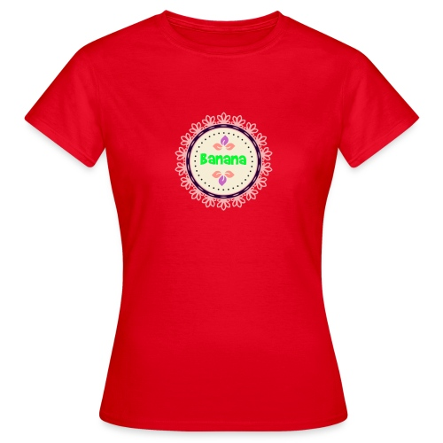 Banaaaaaaanaaa - Naisten t-paita