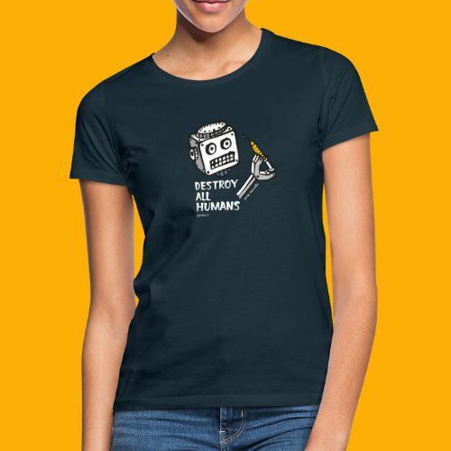 Dat Robot: Destroy Series All Humans Dark - Vrouwen T-shirt