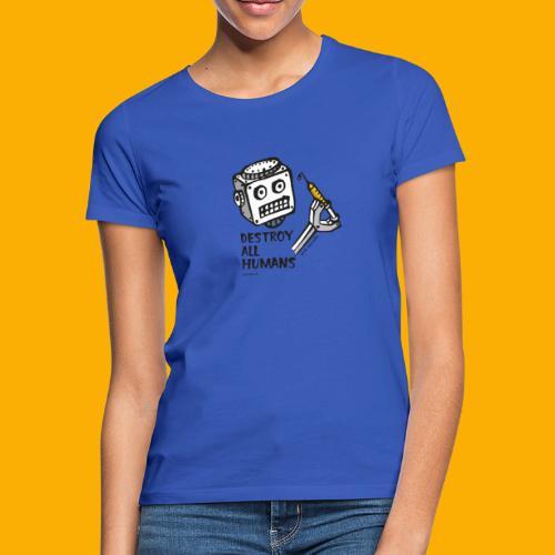 Dat Robot: Destroy Series All Humans Light - Vrouwen T-shirt