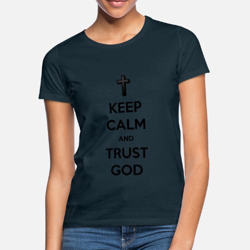 Keep Calm and Trust God (Vertrouw op God) - Vrouwen T-shirt
