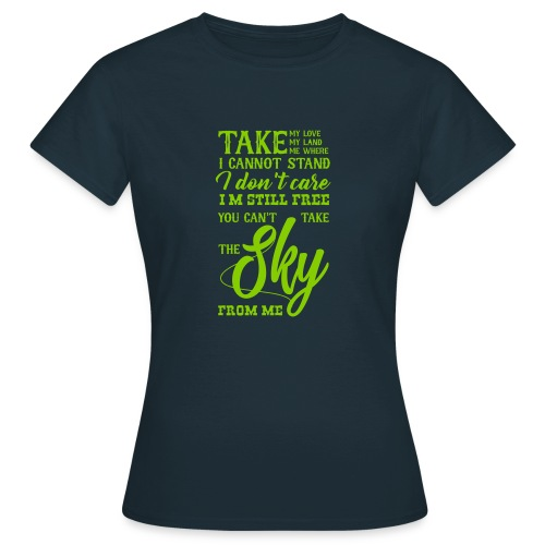 You Cant take the Sky from me - Frauen T-Shirt