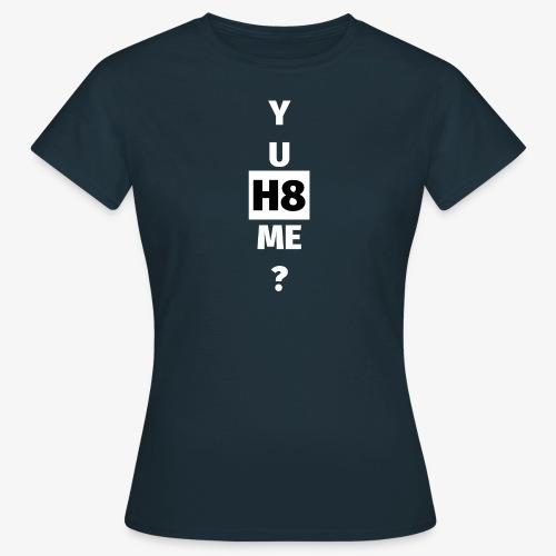 YU H8 ME bright - Women's T-Shirt