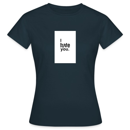 I Hate You But I Love You - Women's T-Shirt