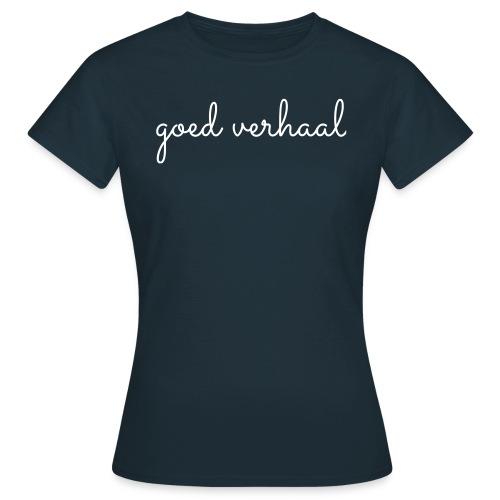 goed verhaal front - Vrouwen T-shirt