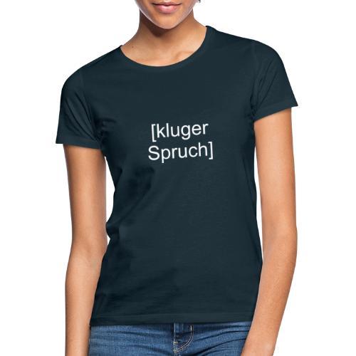 Kluger Spruch (weiß) - Frauen T-Shirt