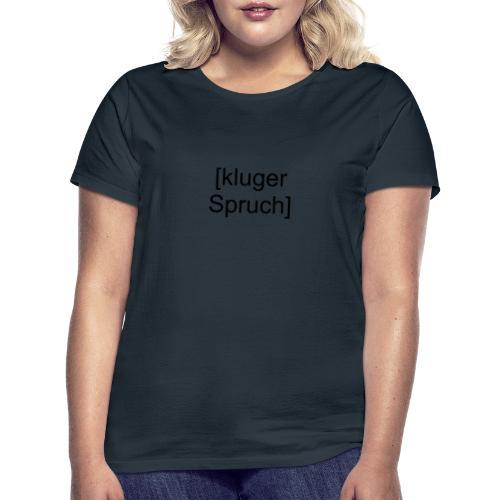 Kluger Spruch (schwarz) - Frauen T-Shirt