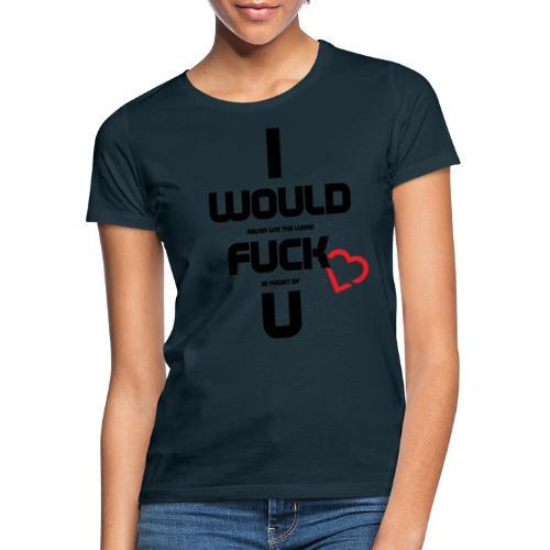 Never fuck the Heart - Women's T-Shirt